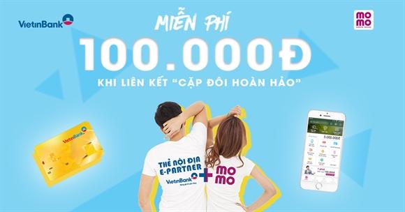 Hướng dẫn liên kết Ví MoMo với Vietinbank nhận ngay Vourcher 100.000đ